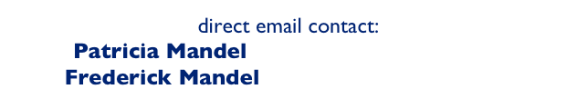 direct email contact: Patricia Mandel   pcm@mandel-mandel.com Frederick Mandel   fhm@mandel-mandel.com